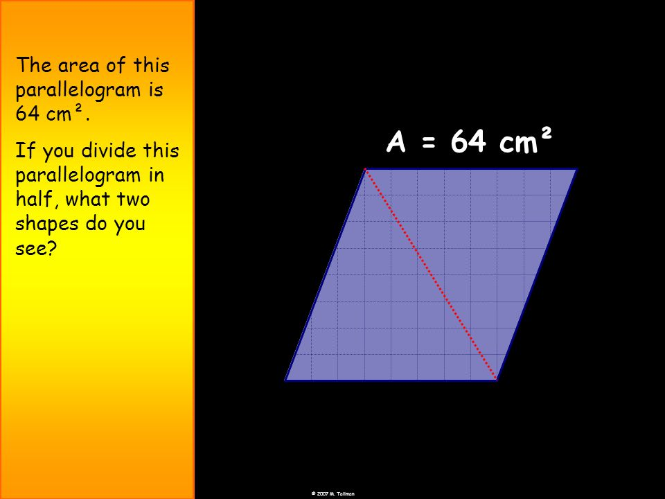 A = 64 cm² The area of this parallelogram is 64 cm².
