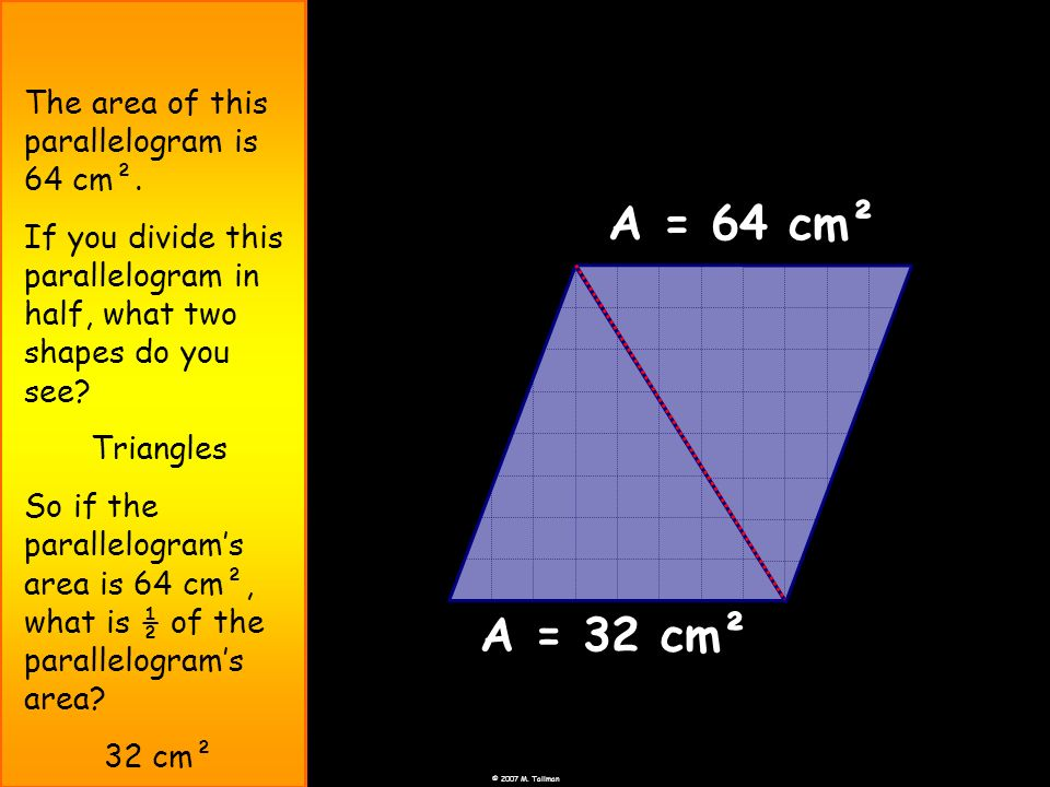 A = 64 cm² A = 32 cm² The area of this parallelogram is 64 cm².