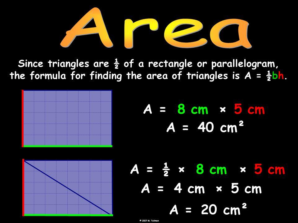 Area A = 8 cm × 5 cm A = 40 cm² A = ½ × 8 cm × 5 cm A = 4 cm × 5 cm A