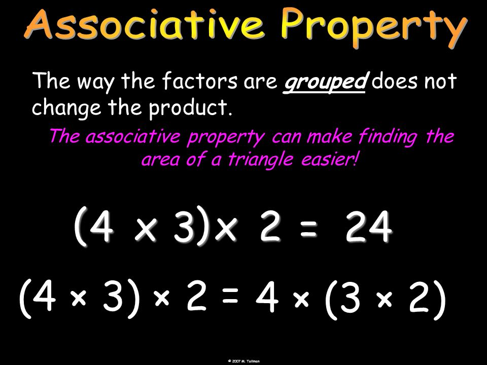 ( ) 4 x 3 x 2 = 24 (4 × 3) × 2 = 4 × (3 × 2) Associative Property
