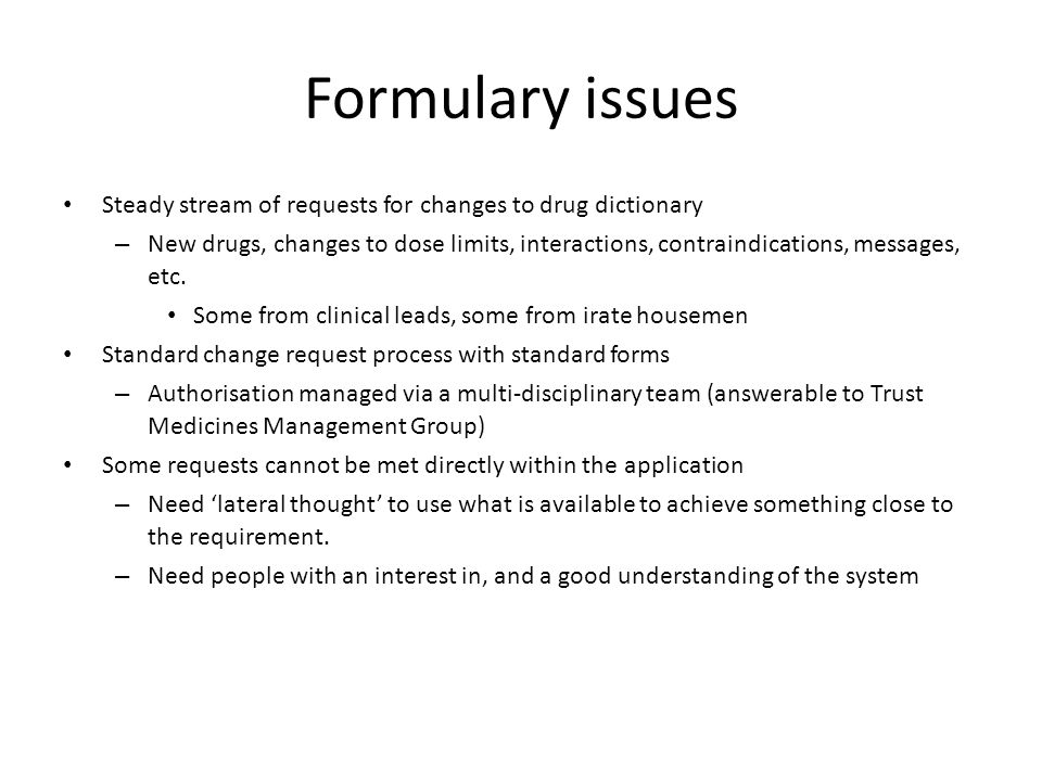 Formulary issues Steady stream of requests for changes to drug dictionary.