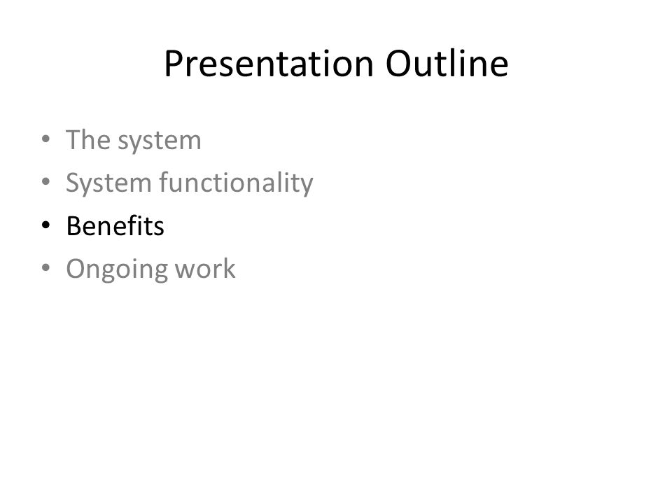 Presentation Outline The system System functionality Benefits