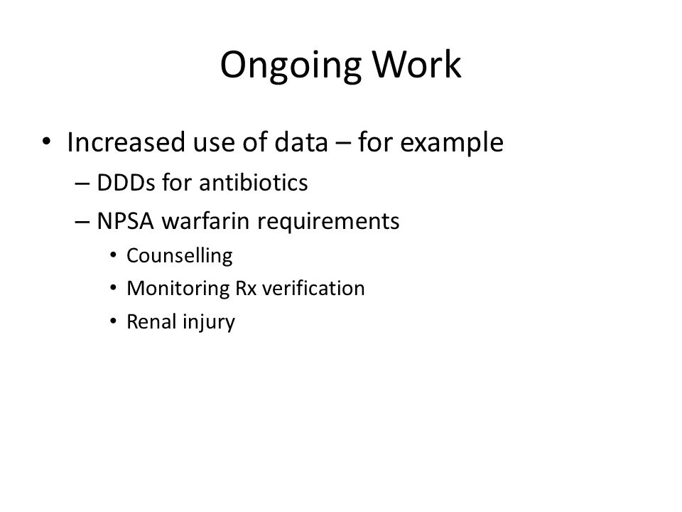 Ongoing Work Increased use of data – for example DDDs for antibiotics