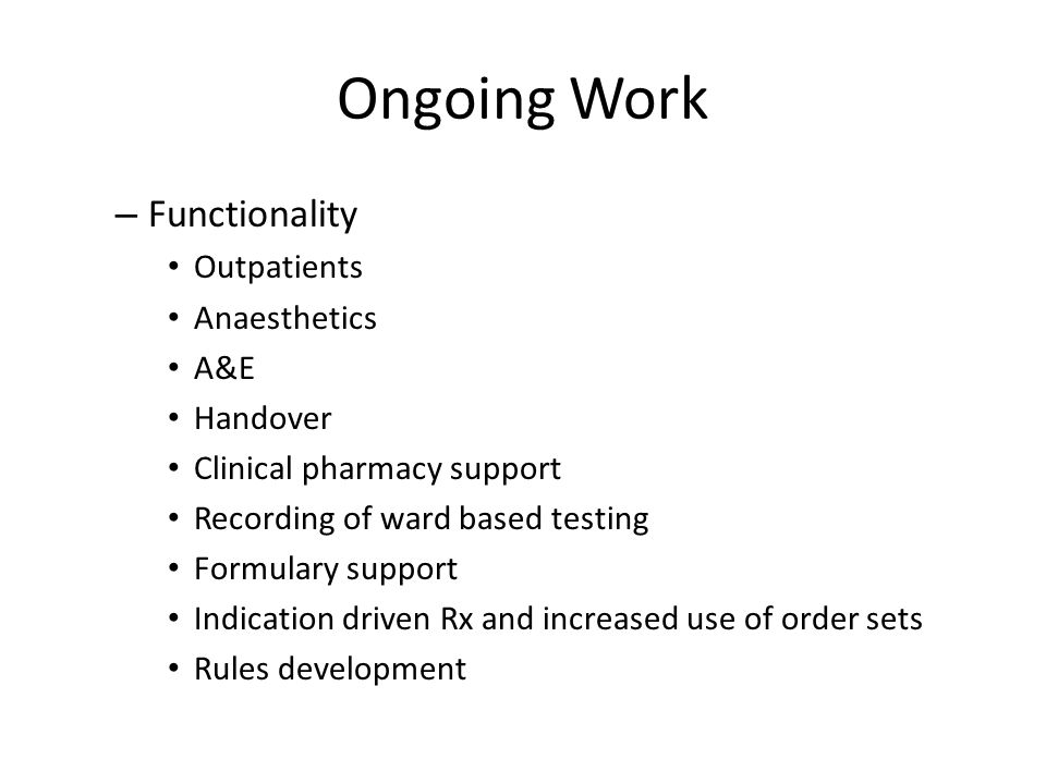 Ongoing Work Functionality Outpatients Anaesthetics A&E Handover