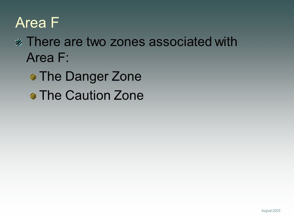 Area F There are two zones associated with Area F: The Danger Zone