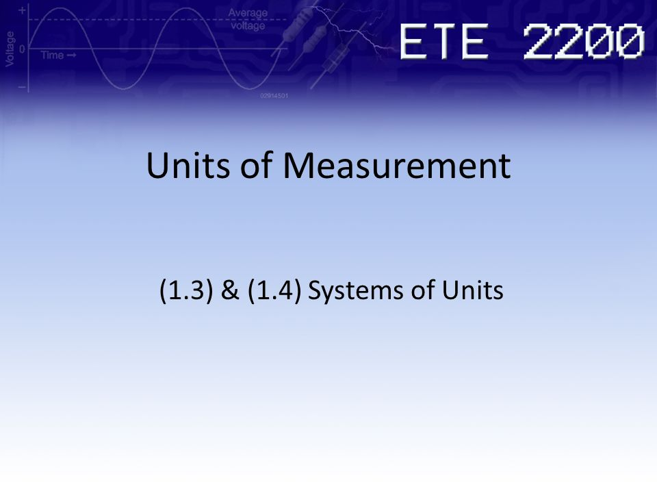 Units of Measurement (1.3) & (1.4) Systems of Units