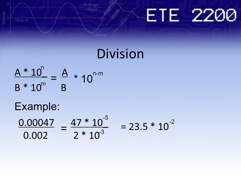 Division A * 10_ A B * 10 B = * 10 Example: 0.00047 0.002 47 * 10_