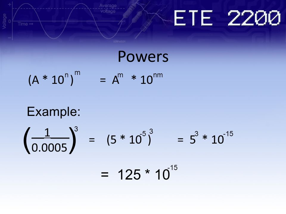 ( ) Powers = 125 * 10 (A * 10 ) = A * 10 Example: __1___ 0.0005 =