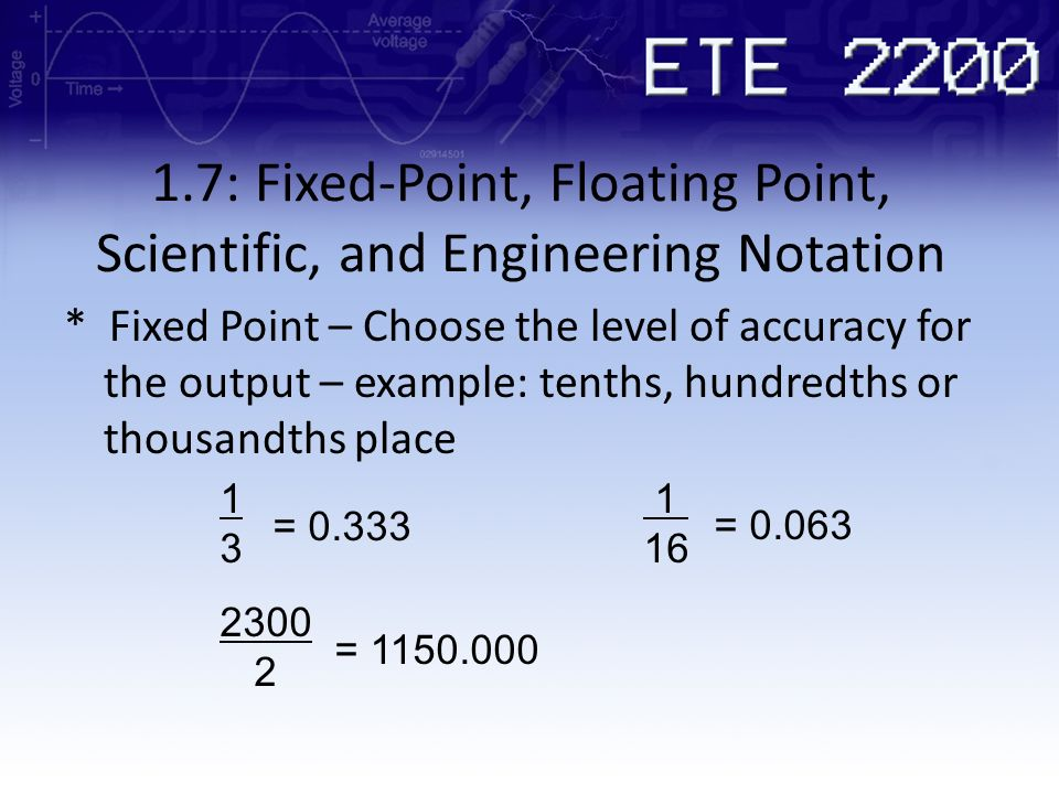 1.7: Fixed-Point, Floating Point, Scientific, and Engineering Notation