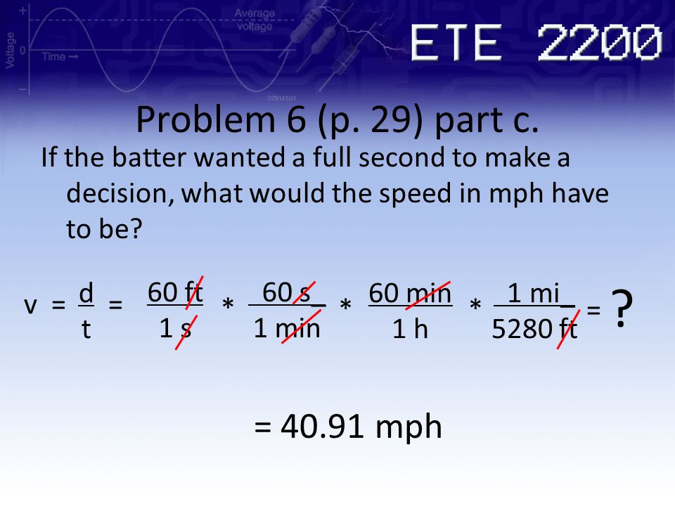 Problem 6 (p. 29) part c. If the batter wanted a full second to make a decision, what would the speed in mph have to be
