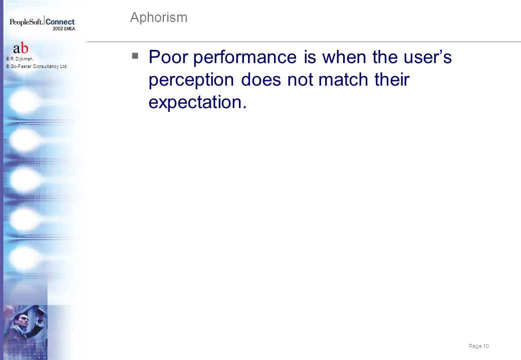 Aphorism Poor performance is when the user's perception does not match their expectation.