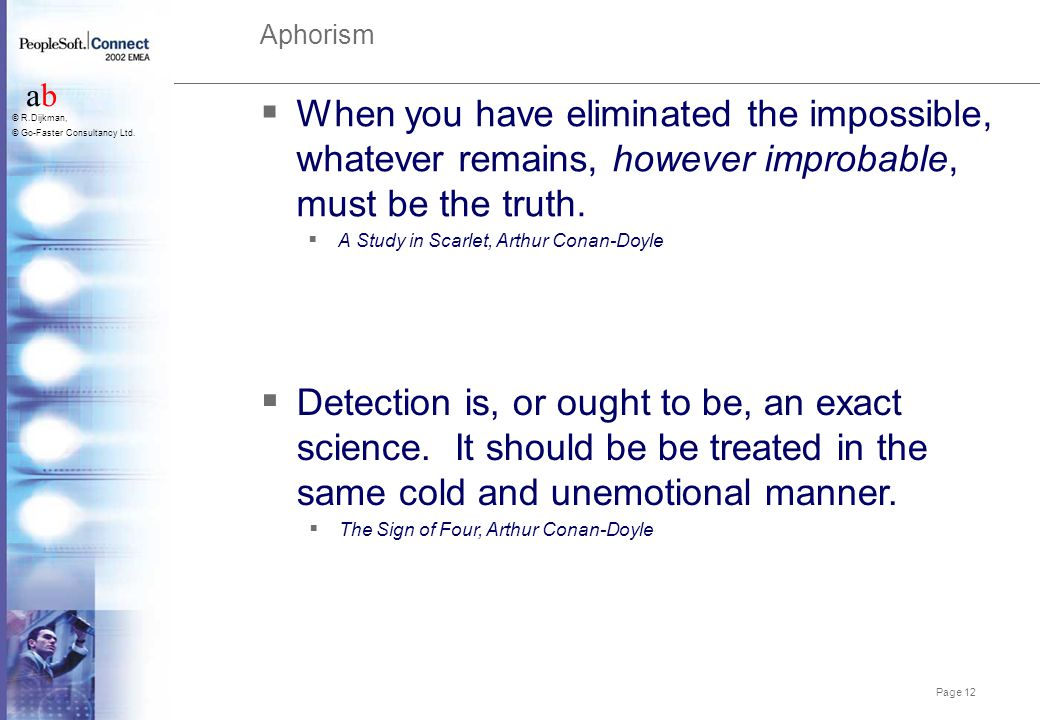 Aphorism When you have eliminated the impossible, whatever remains, however improbable, must be the truth.