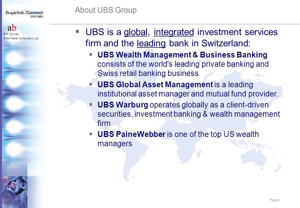 About UBS Group UBS is a global, integrated investment services firm and the leading bank in Switzerland: