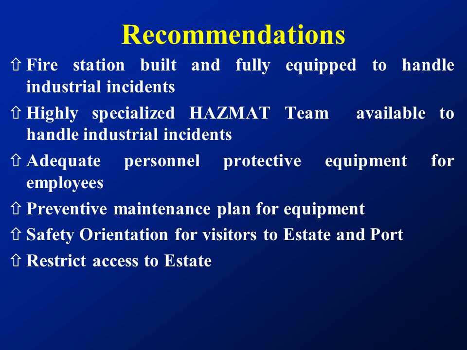 Recommendations Fire station built and fully equipped to handle industrial incidents.