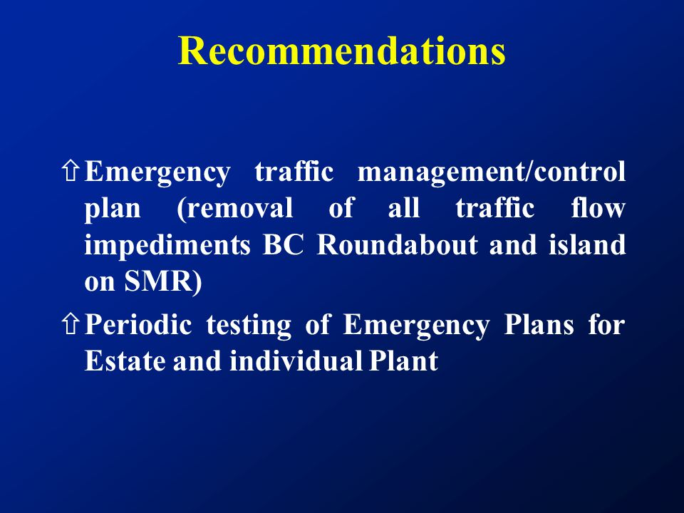 Recommendations Emergency traffic management/control plan (removal of all traffic flow impediments BC Roundabout and island on SMR)