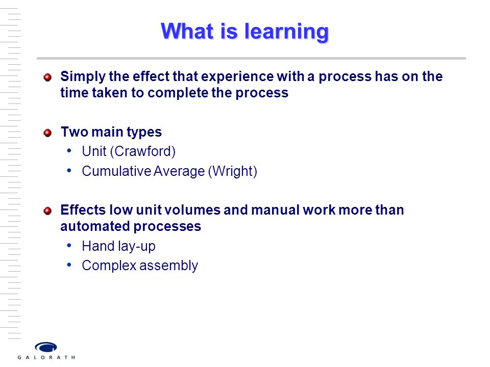 What is learning Simply the effect that experience with a process has on the time taken to complete the process.