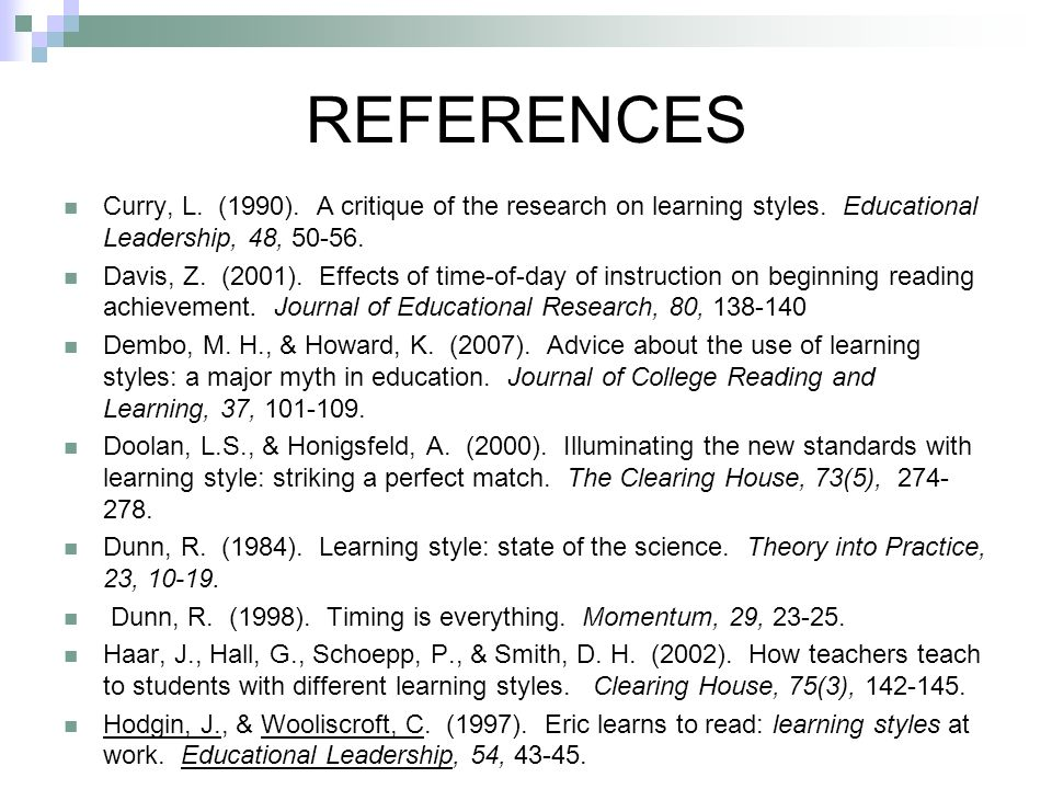 REFERENCES Curry, L. (1990). A critique of the research on learning styles. Educational Leadership, 48, 50-56.
