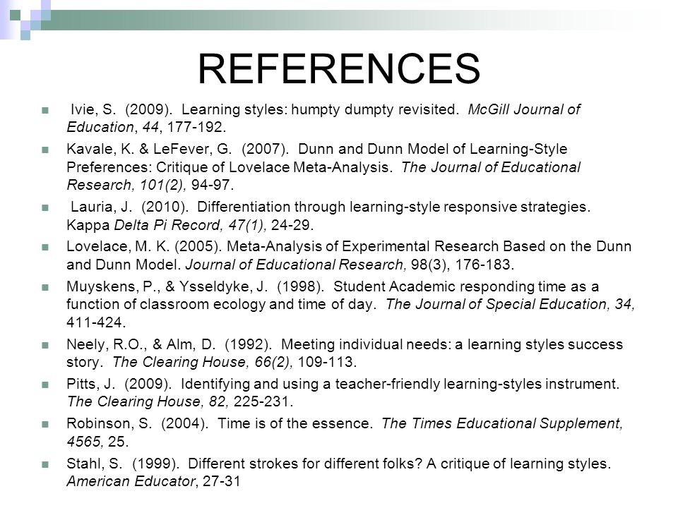 REFERENCES Ivie, S. (2009). Learning styles: humpty dumpty revisited. McGill Journal of Education, 44, 177-192.