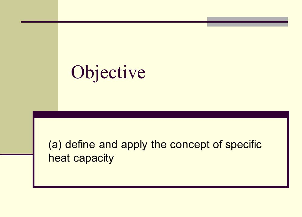 (a) define and apply the concept of specific heat capacity