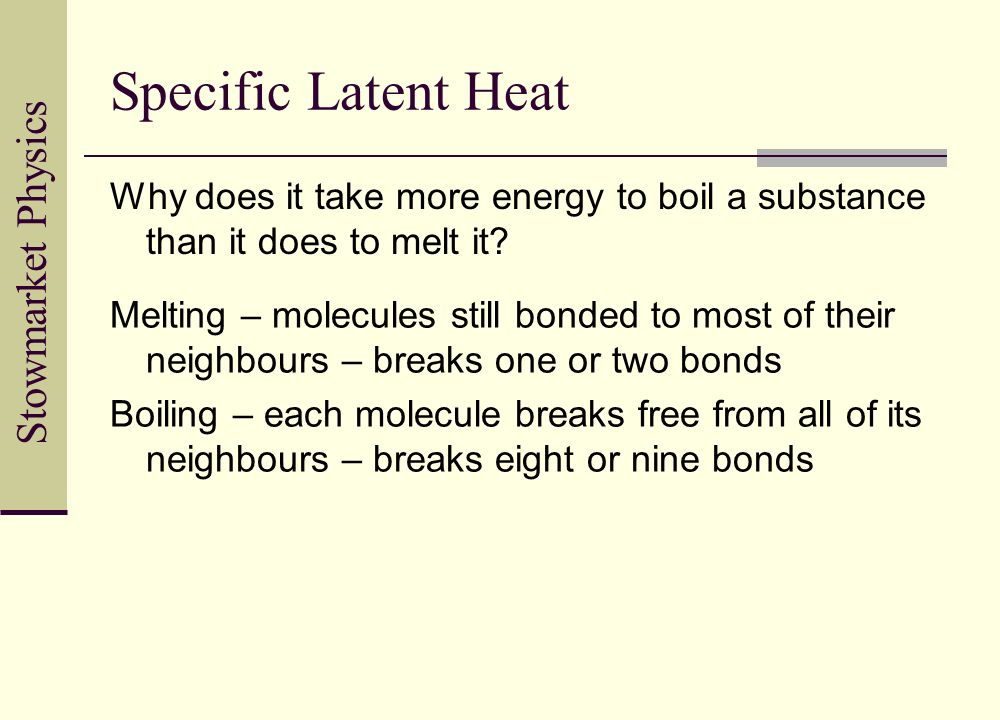 Specific Latent Heat Why does it take more energy to boil a substance than it does to melt it