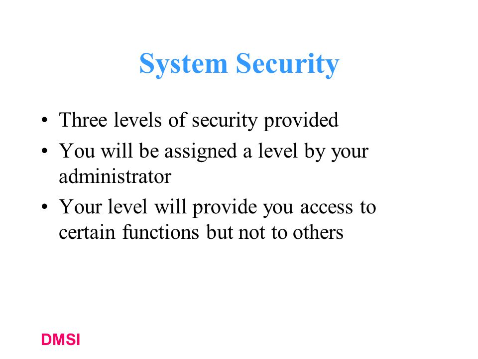 System Security Three levels of security provided