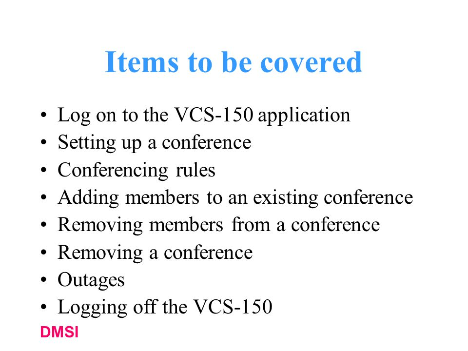 Items to be covered Log on to the VCS-150 application