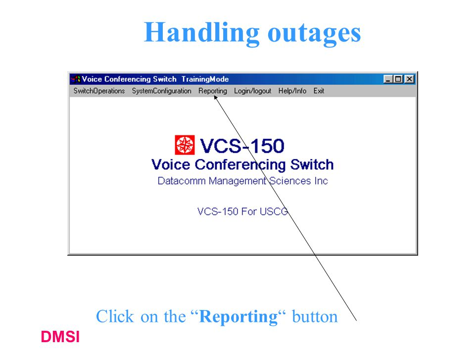 Handling outages Click on the Reporting button DMSI