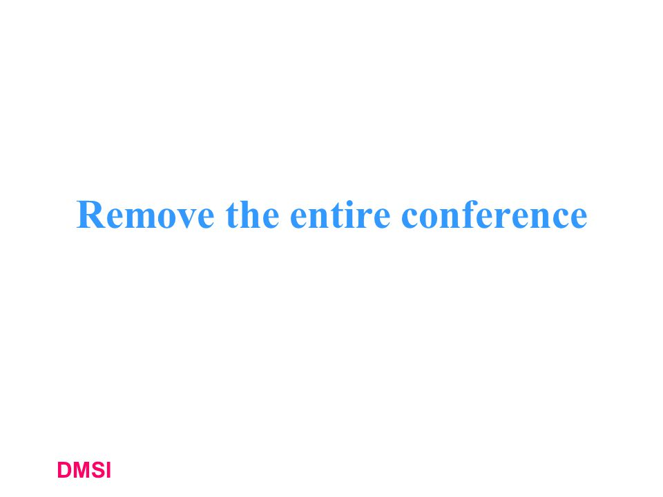 Remove the entire conference