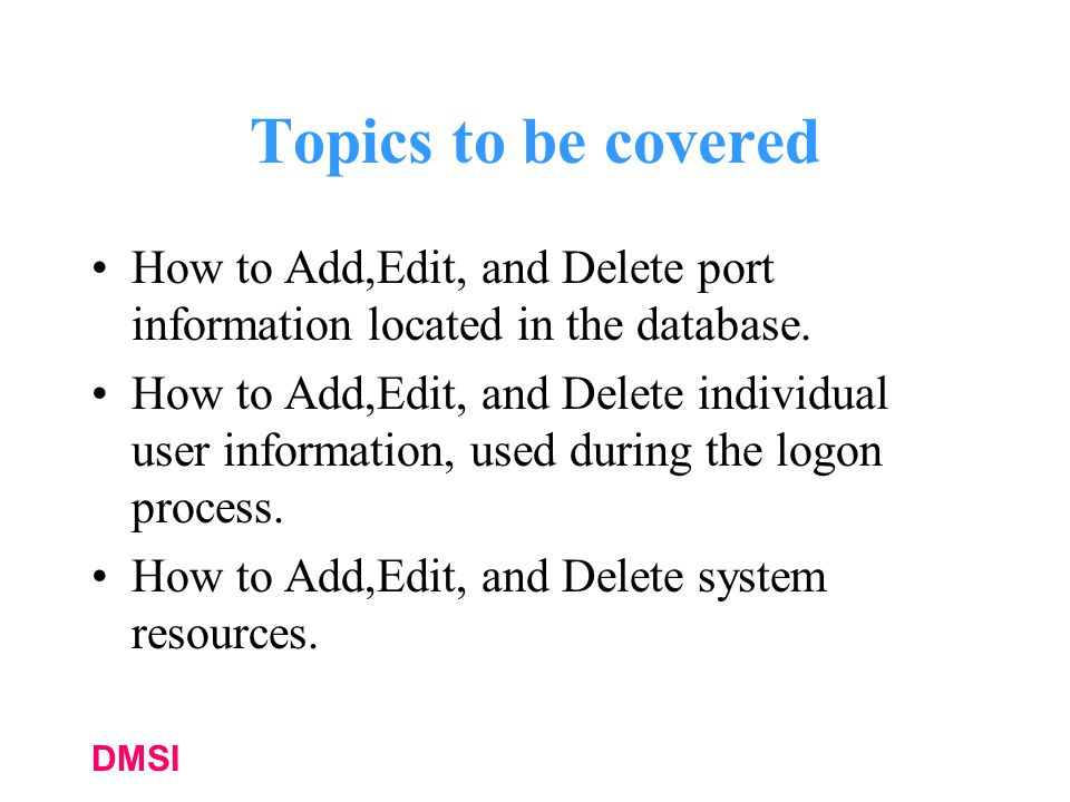 Topics to be covered How to Add,Edit, and Delete port information located in the database.