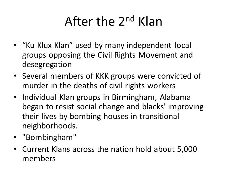 After the 2nd Klan Ku Klux Klan used by many independent local groups opposing the Civil Rights Movement and desegregation.