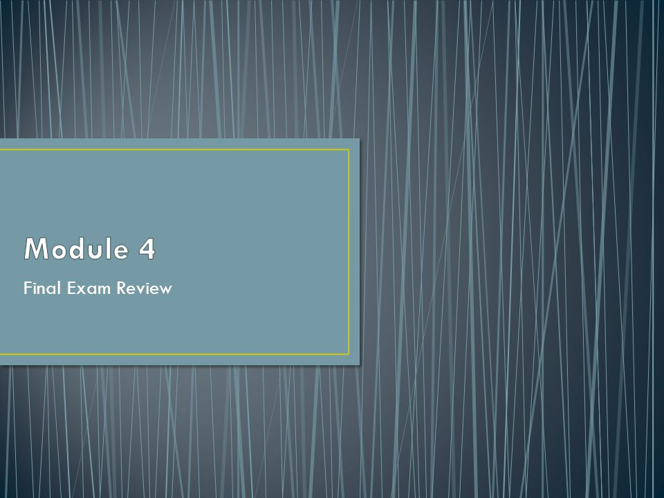 Module 4 Final Exam Review
