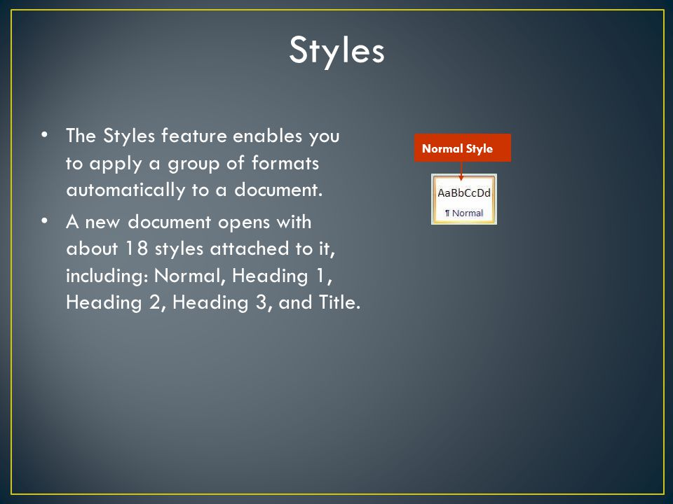 Styles The Styles feature enables you to apply a group of formats automatically to a document.