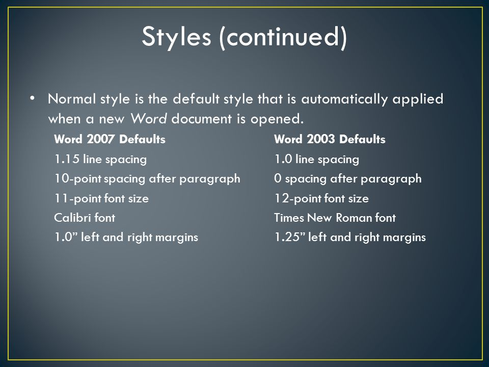 Styles (continued) Normal style is the default style that is automatically applied when a new Word document is opened.