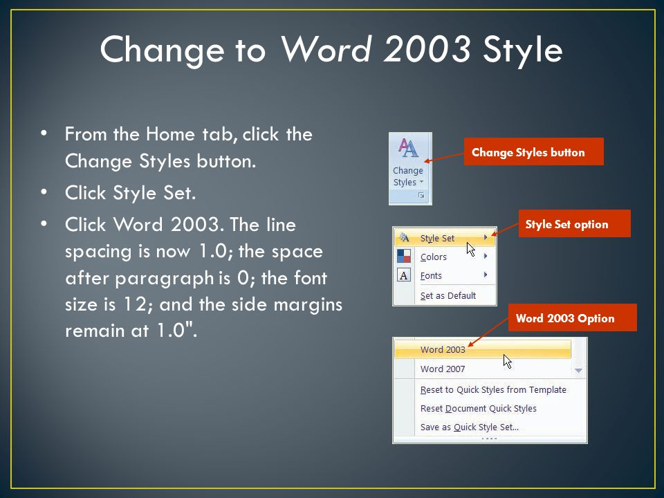 Change to Word 2003 Style From the Home tab, click the Change Styles button. Click Style Set.
