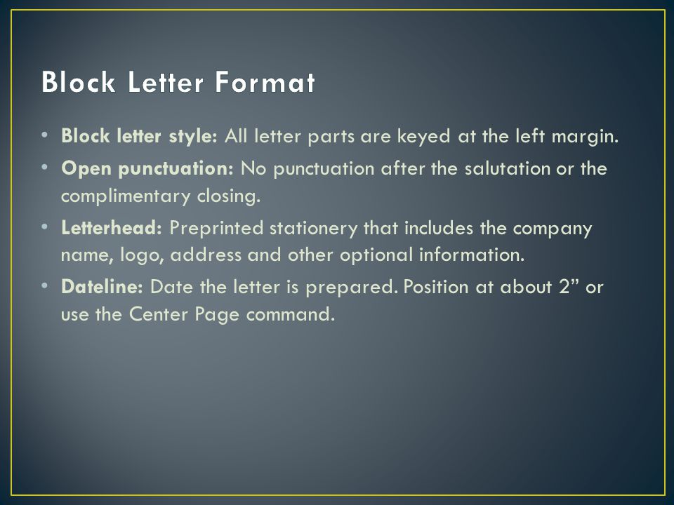 Block Letter Format Block letter style: All letter parts are keyed at the left margin.