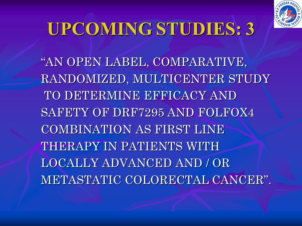 UPCOMING STUDIES: 3 AN OPEN LABEL, COMPARATIVE,