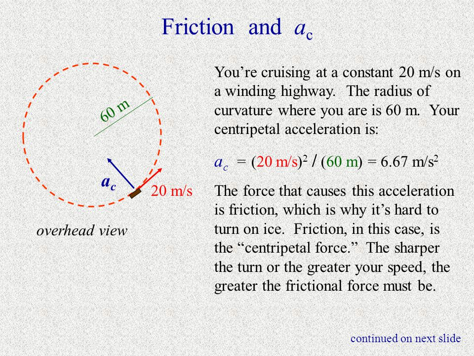 Friction and ac ac ac = (20 m/s)2 / (60 m) = 6.67 m/s2