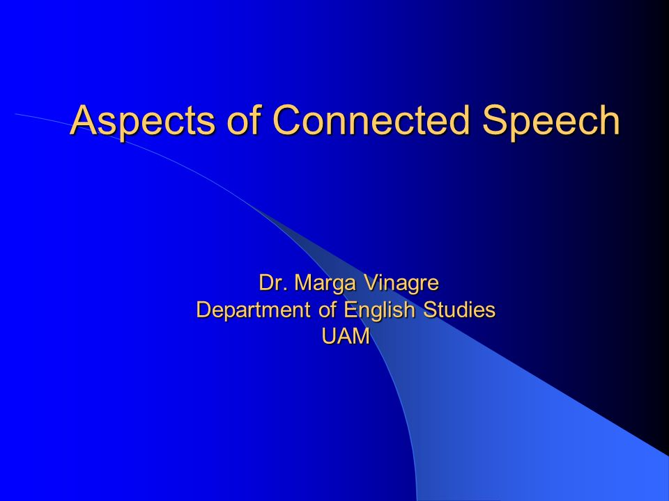 Aspects of Connected Speech Dr