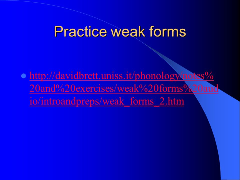 Practice weak forms http://davidbrett.uniss.it/phonology/notes%20and%20exercises/weak%20forms%20audio/introandpreps/weak_forms_2.htm.