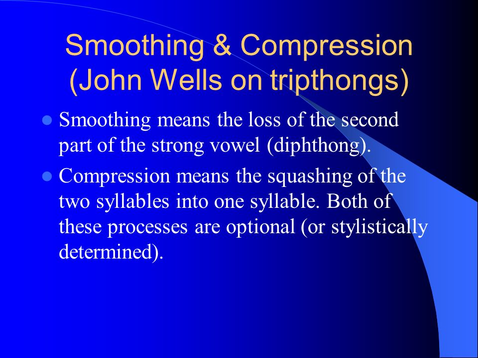 Smoothing & Compression (John Wells on tripthongs)