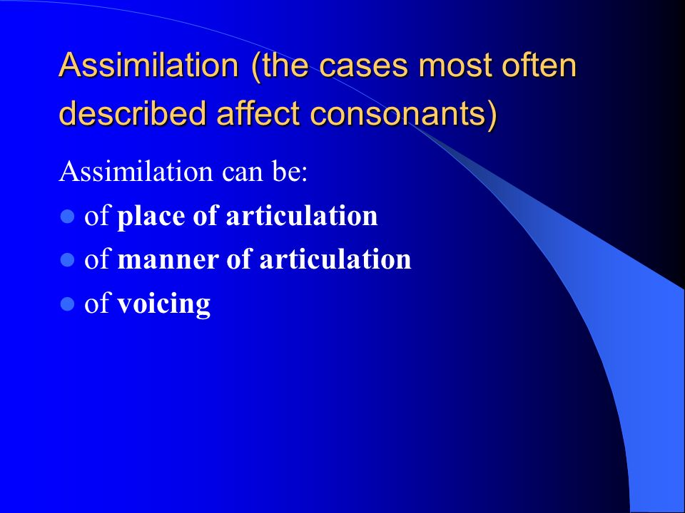Assimilation (the cases most often described affect consonants)