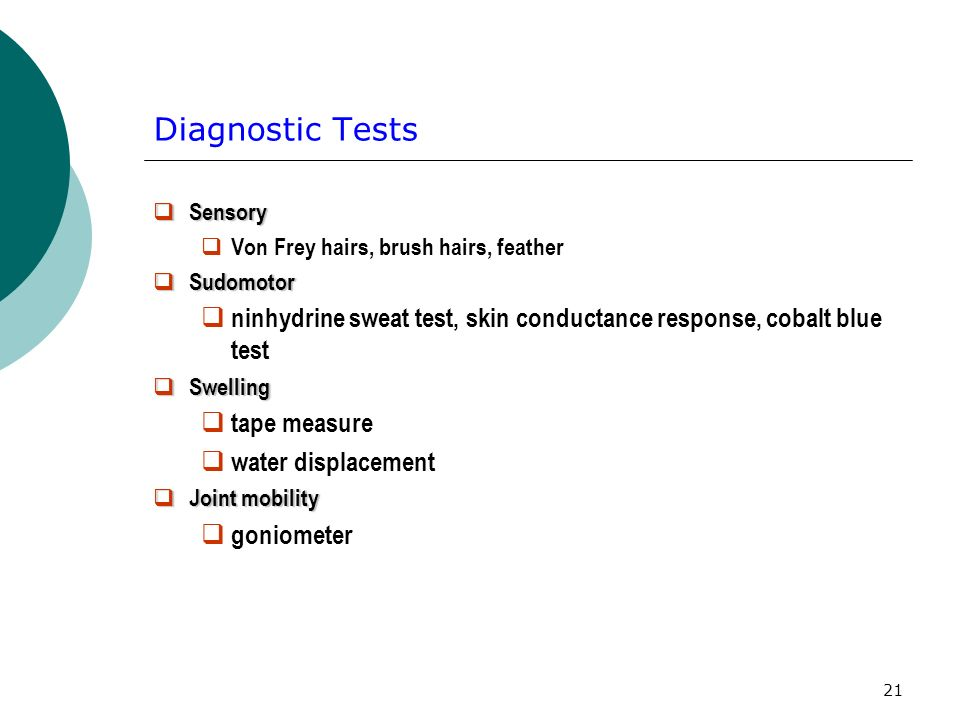Diagnostic Tests Sensory. Von Frey hairs, brush hairs, feather. Sudomotor. ninhydrine sweat test, skin conductance response, cobalt blue test.