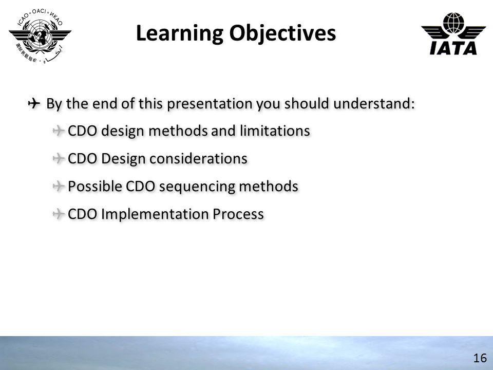 Learning Objectives By the end of this presentation you should understand: CDO design methods and limitations.