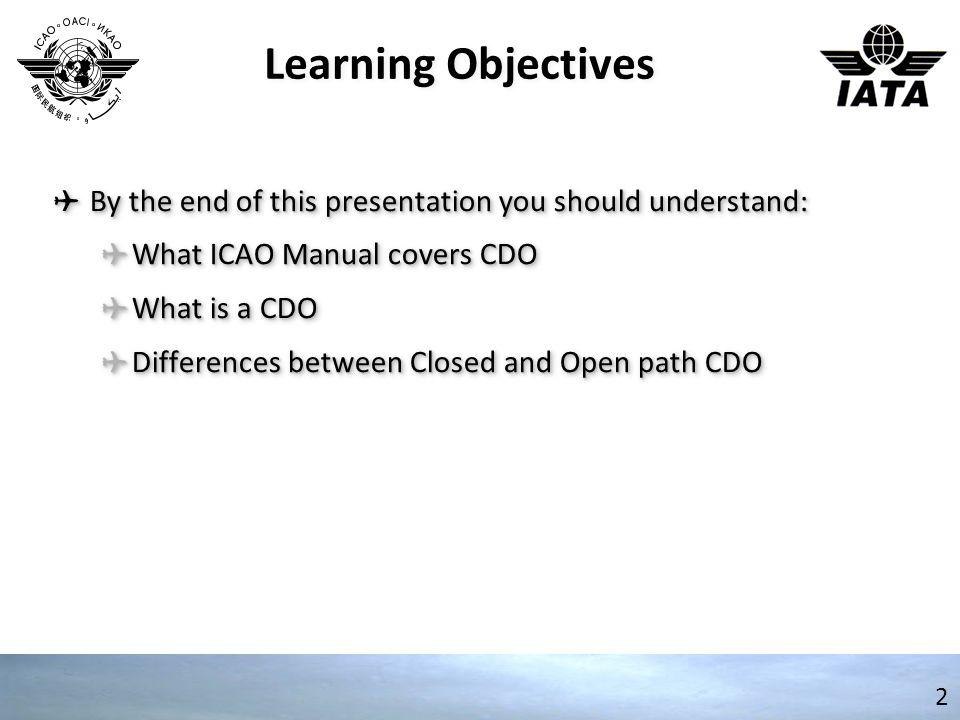 Learning Objectives By the end of this presentation you should understand: What ICAO Manual covers CDO.