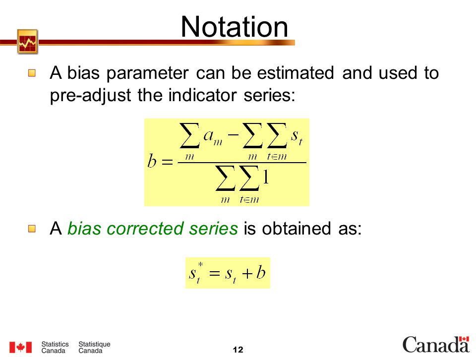 Notation A bias parameter can be estimated and used to pre-adjust the indicator series: A bias corrected series is obtained as: