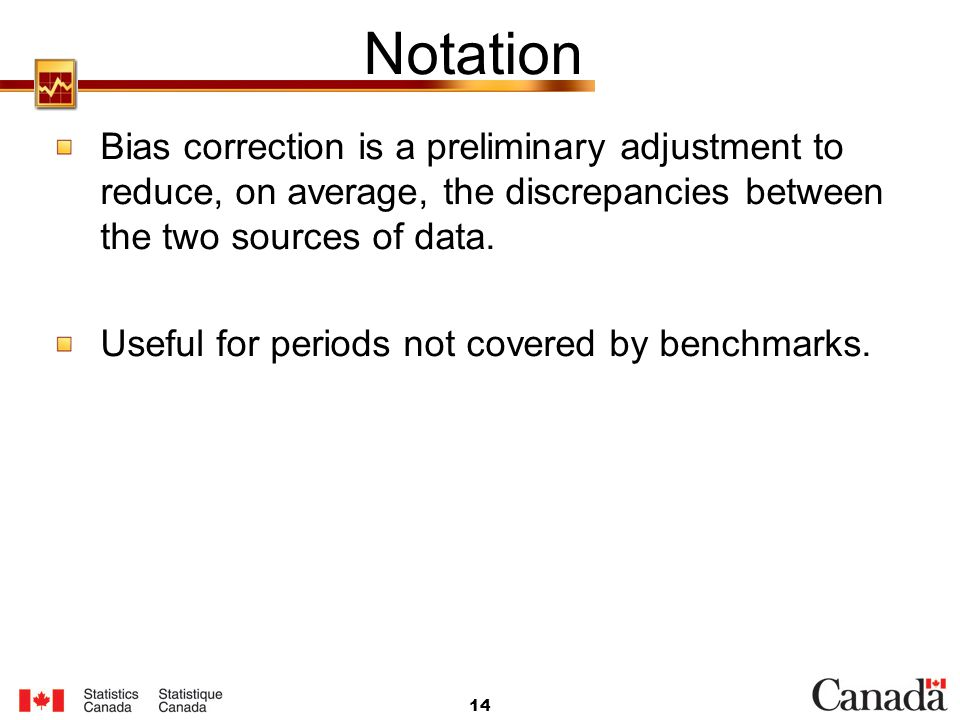 Notation Bias correction is a preliminary adjustment to reduce, on average, the discrepancies between the two sources of data.