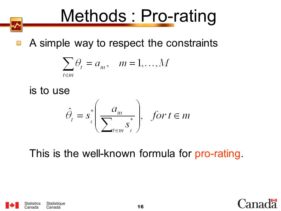Methods : Pro-rating A simple way to respect the constraints is to use