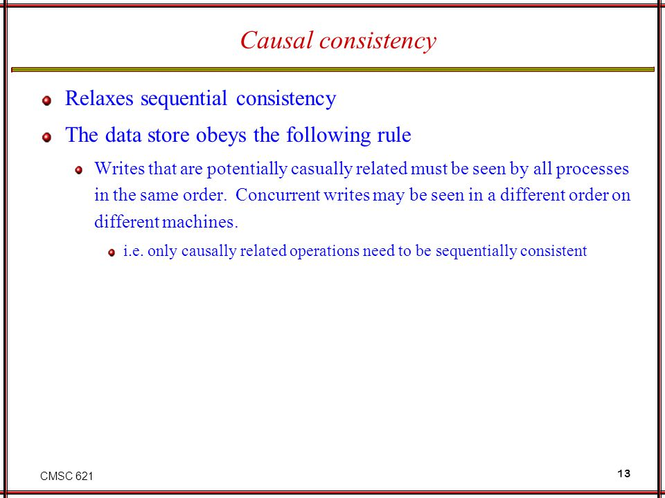 Causal consistency Relaxes sequential consistency