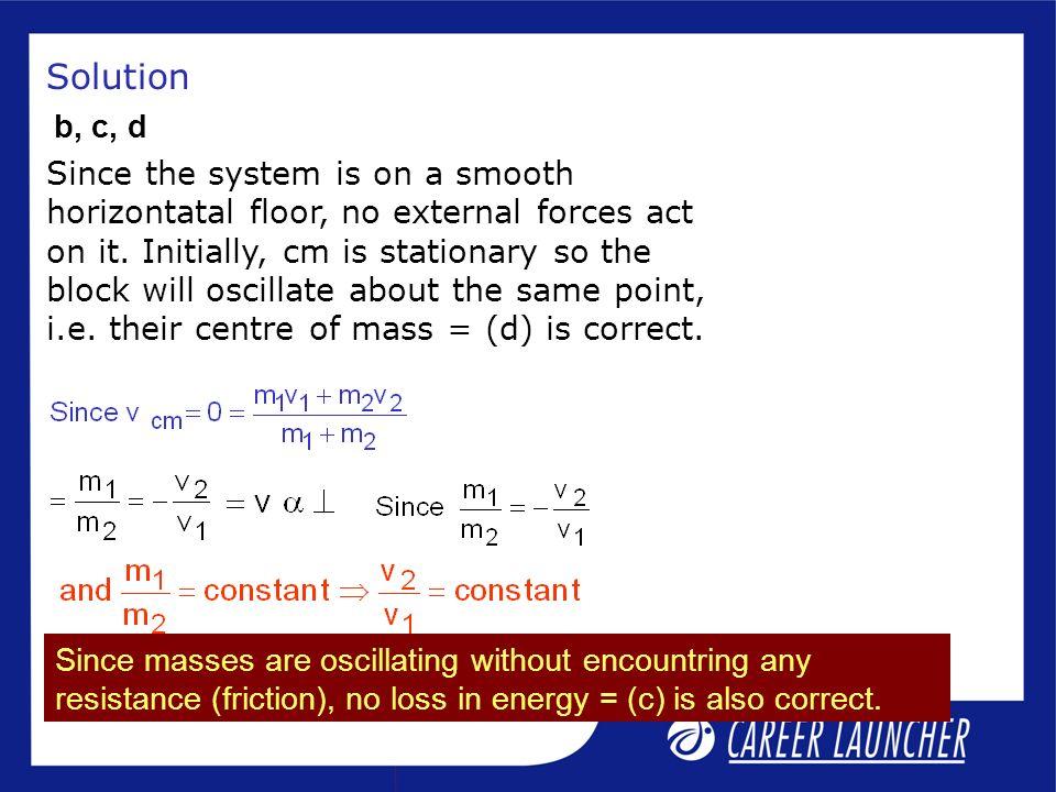 Solution b, c, d.