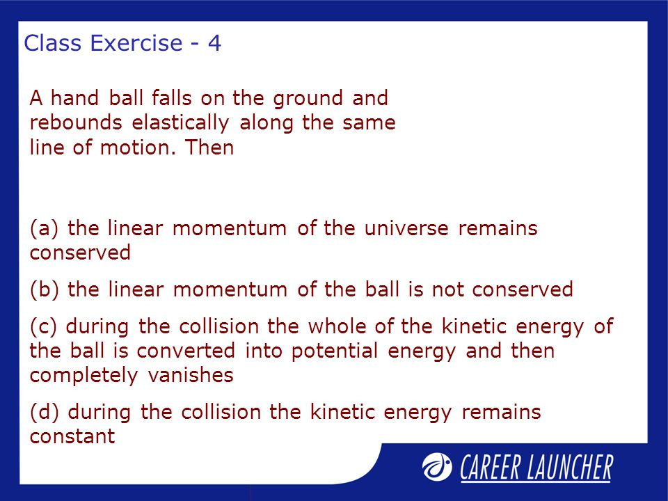 Class Exercise - 4 A hand ball falls on the ground and